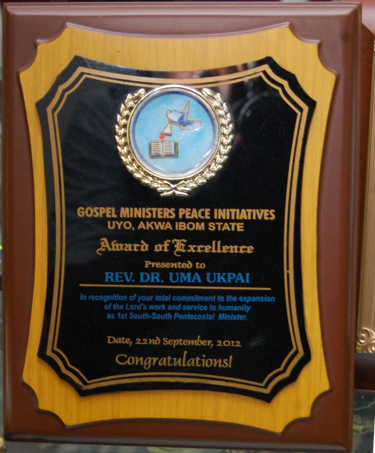 Award of Excellence presented to Rev. Dr. Uma Ukpai by Gospel Ministers peace Initiatives, Uyo, Akw ibom State in recognition of youe total commitment to the expansion of the Lord\'s work and service to humanity as 1st South-South Pentecostal Minister. 22nd September 2012