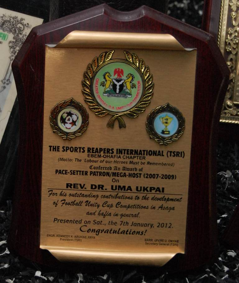 A Pace-Setter Patron/Mega-Host award conferred on Rev. Dr. Uma Ukpai by the Sports Reapers International(TSRI), Ebem-Ohafia Chapter for his outstanding contributions to the development of Football Unity Cup Competitions in Asaga and Ohafia in general. 7th January, 2012