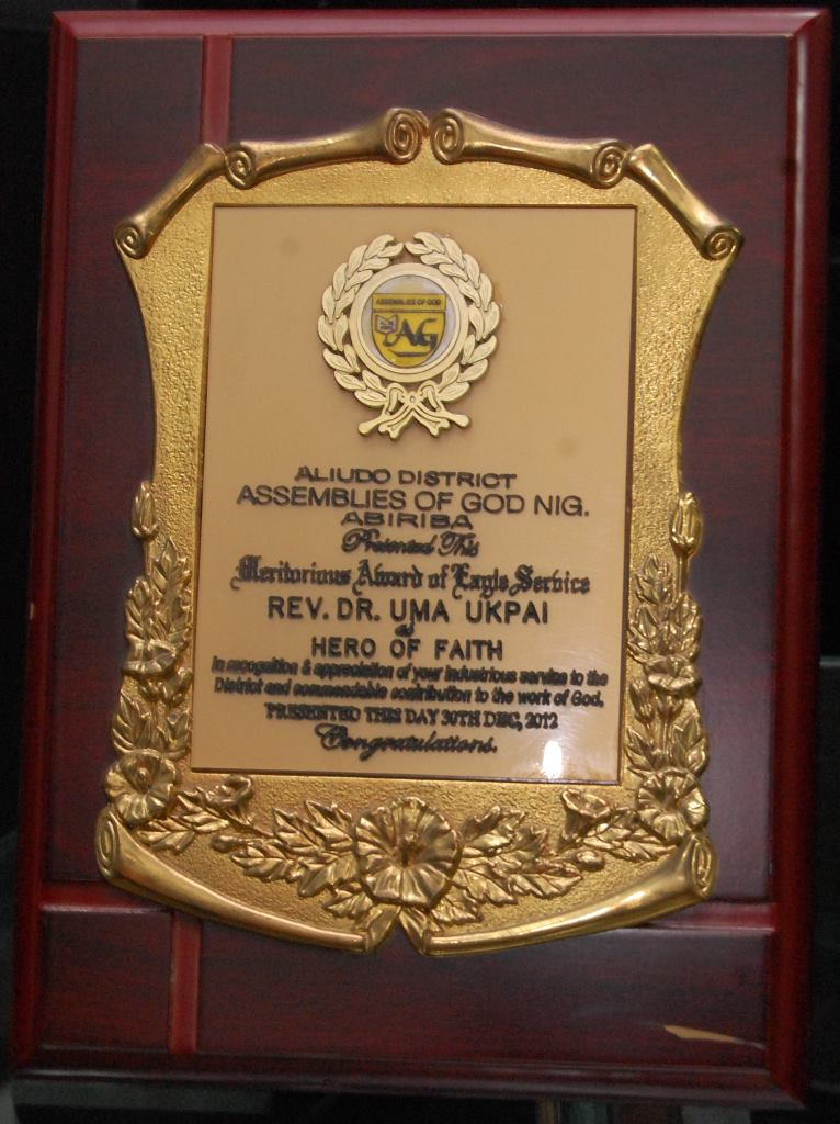 Meritorious Award of Eagle Service presented to Rev. Dr. Uma Ukpai, the Hero of Faith, by Aliudo District of Assemblies of God Nigeria, Abiriba in recognition and appreciation of your industrious service to the District and commendable contribution to the Work of God. 30th December 2012